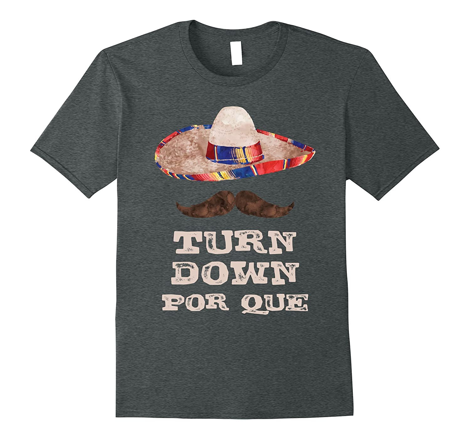 Turn Down Por Que T-Shirt Funny Tee for Cinco De Mayo Party-Vaci