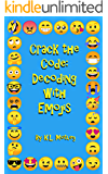 Crack the Code: Decoding With Emojis: 100 Secret Messages/ Decoding Puzzles For Kids To Solve