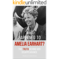 What Happened To AMELIA EARHART?: The Truth Behind Her Disappearance