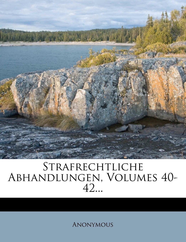 Read Online Strafrechtliche Abhandlungen, Volumes 40-42... (German Edition) pdf epub