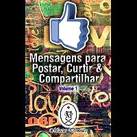 Mensagens para Postar, Curtir & Compartilhar: Volume 1