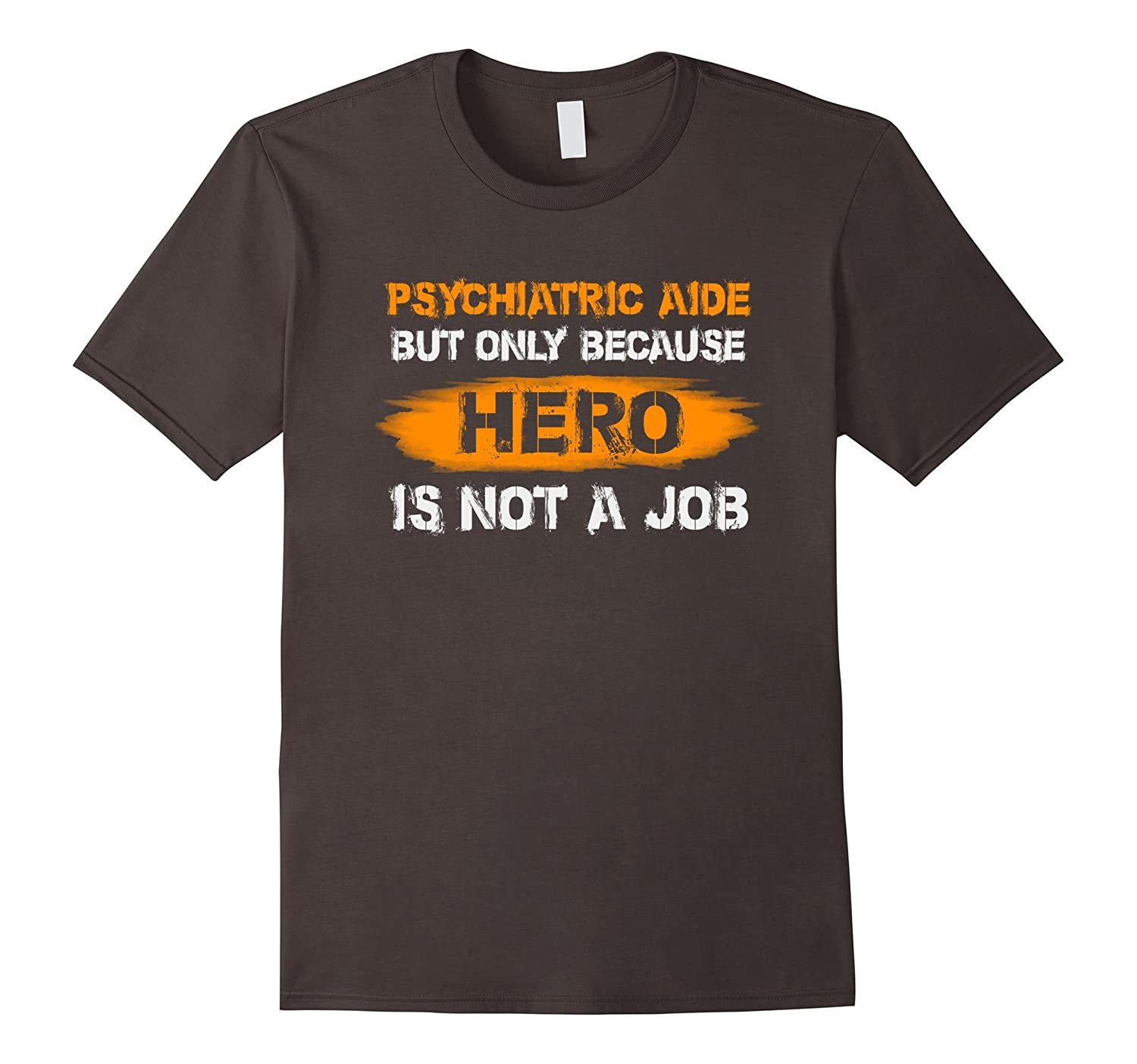 Psychiatric Aide But Only Because Hero Is Not A Job T Shirt-TJ