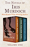 The Novels of Iris Murdoch Volume One: Henry and Cato, The Italian Girl, and The Philosopher's Pupil