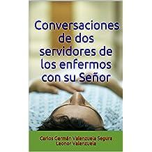 Conversaciones de dos servidores de los enfermos con su Señor (Spanish Edition) Jun 21, 2014
