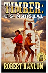 """Timber: United States Marshal: Bulleseye!: The Exciting Twelfth Western In The """"Timber: United States Marshal"""" Series! (Timber: United States Marshal Western Series Book 12) Kindle Edition"""