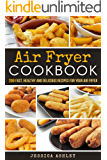Air Fryer Cookbook: 200 Outstanding, Unbelievable And Fantastic Recipes For Your Air Fryer