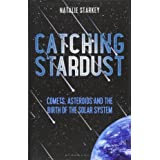 Catching Stardust: Comets, Asteroids and the Birth of the Solar System (Bloomsbury Sigma)