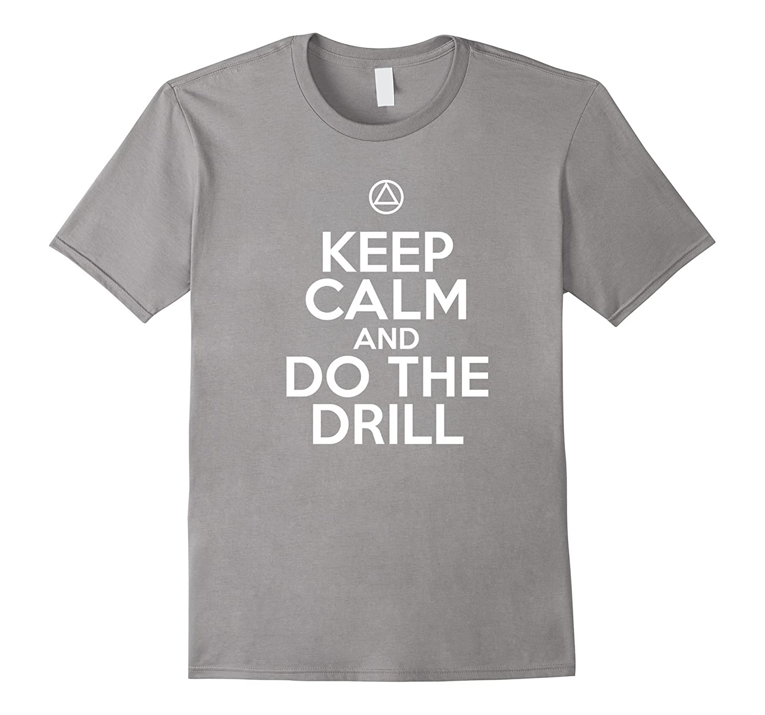 'Keep Calm & Do The Drill' – AA 12 Step Recovery T-Shirt