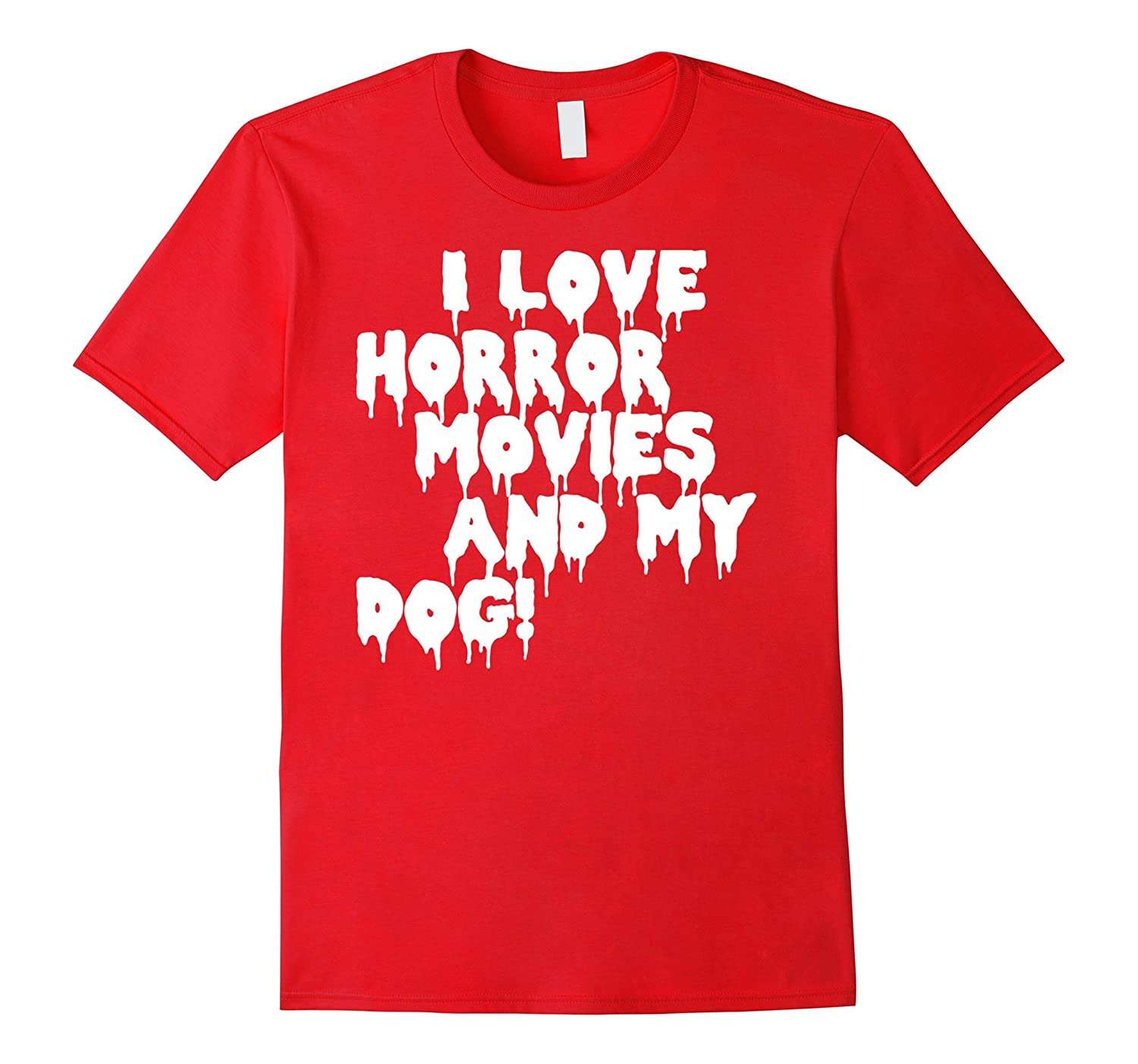 I Love Horror Movies And My Dog T-Shirt-TJ