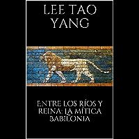 Entre los ríos y reina: La mítica Babilonia (Spanish Edition)