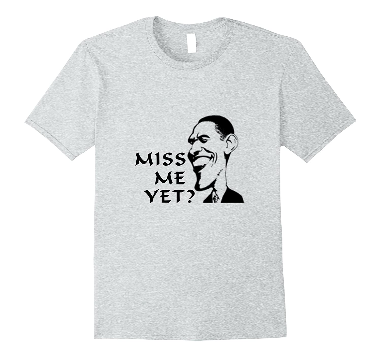 Barack Obama Miss Me Yet Shirt- Cool political TShirts