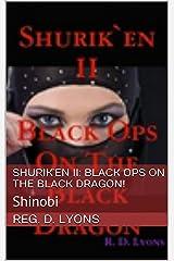 SHURIK`EN II: BLACK OPS On The BLACK DRAGON!: Shinobi (Shurik'en The Super Ninja Book 2) Kindle Edition