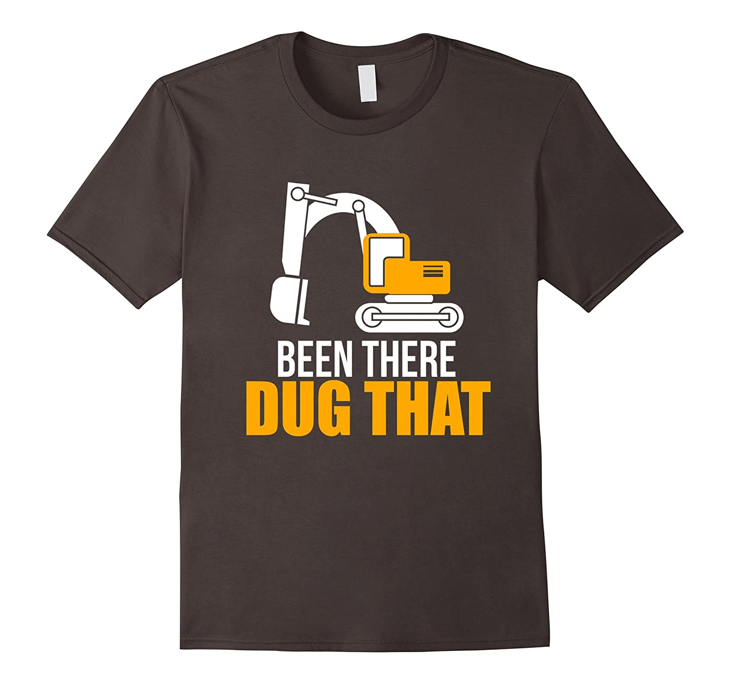 Been There Dug That Heavy Machinery Operator T-Shirt-TJ