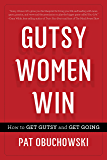 Gutsy Women Win: How to Get Gutsy and Get Going