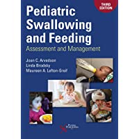 Pediatric Swallowing and Feeding: Assessment and Management, Third Edition
