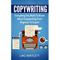Copywriting: Everything You Need To Know About Copywriting From Beginner To Expert (Copywriting, Creative Writing) (English Edition)