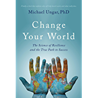 Change Your World: The Science of Resilience and the True Path to Success (English Edition)