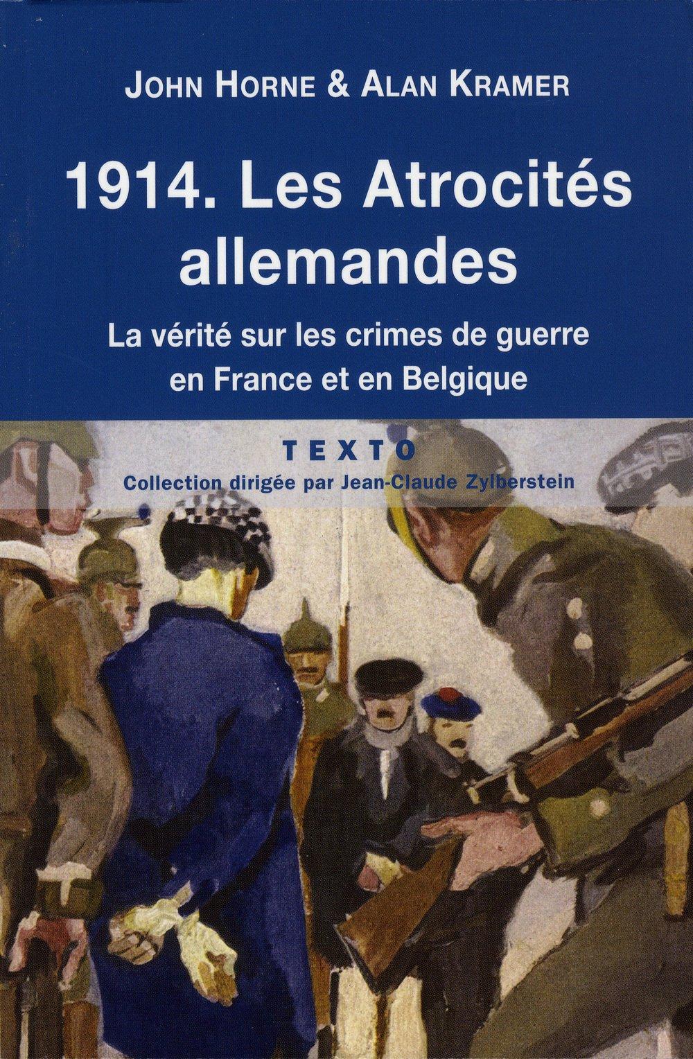 Amazon.fr - 1914 Les atrocités allemandes : La vérité sur les crimes de  guerre en France et en Belgique - John Horne, Alan Kramer, Hervé-Marie  Benoît - ...