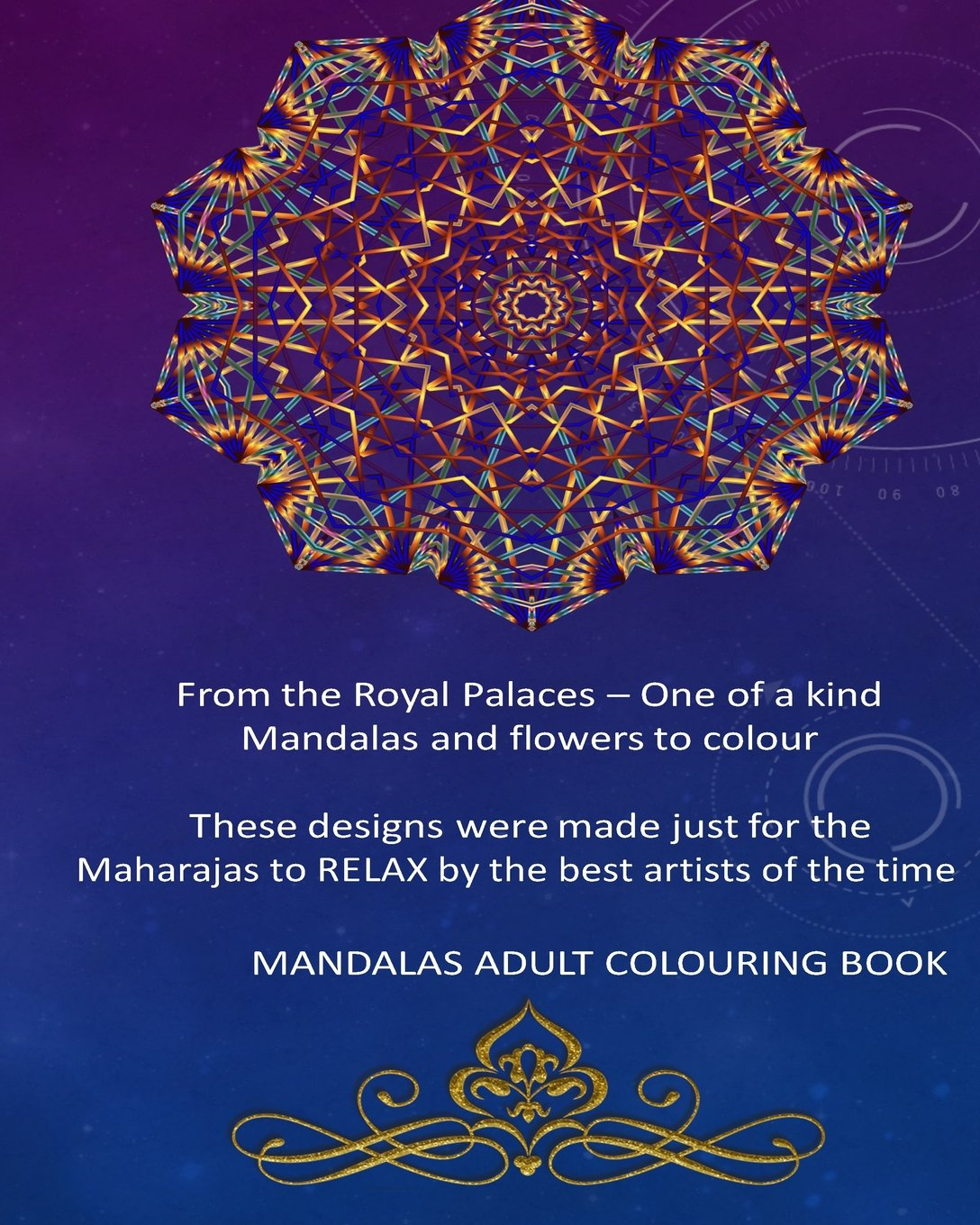 Download MANDALAS ADULT COLOURING BOOK - From the Royal Palaces ? One of a kind Mandalas: These designs were made just for the Maharajas to RELAX by the best artists of the time pdf