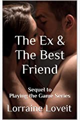 The Ex & The Best Friend: Sequel to Playing the Game Series Kindle Edition