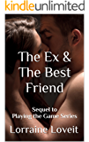 The Ex & The Best Friend: Sequel to Playing the Game Series