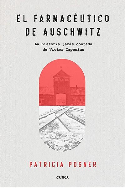 El farmacéutico de Auschwitz (Edición española): La historia jamás contada de Victor Capesius eBook: Posner, Patricia, Solana Olivares, Maria Teresa: Amazon.es: Tienda Kindle