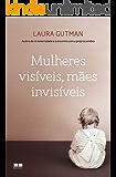 Mulheres visíveis, mães invisíveis