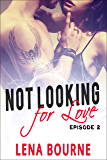 Not Looking for Love: Episode 2 (A New Adult Contemporary Romance Novel)