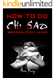 How To Do Chi Sao: Wing Chun Sticky Hands (Self-Defense Book 5)