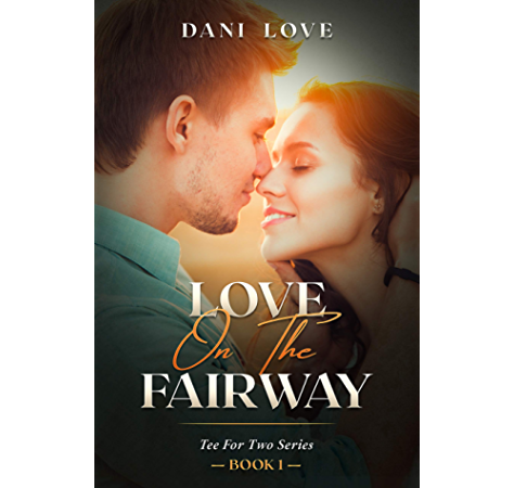 Love On The Fairway A Golf Romance Comedy Tee For Two Book 1 Ebook Love Dani Amazon Ca Kindle Store
