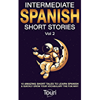 Intermediate Spanish Short Stories: 10 Amazing Short Tales to Learn Spanish & Quickly Grow Your Vocabulary the Fun Way…