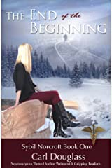 The End of the Beginning: Murder to Worldwide Celebrity (Sybil Norcroft Book 1) Kindle Edition
