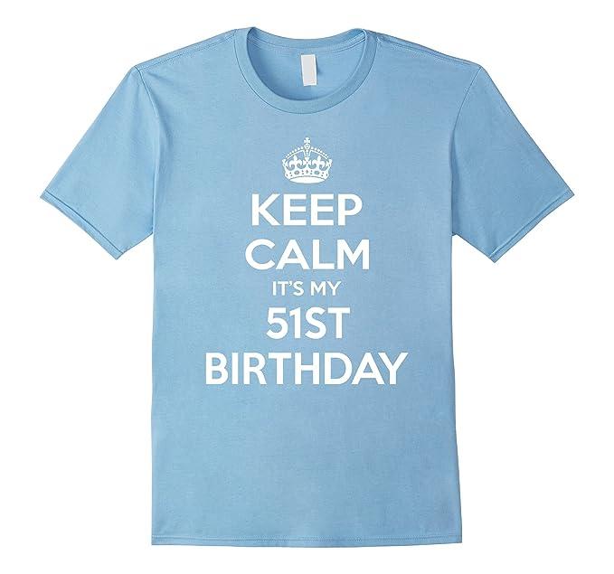 Amazon Keep Calm Its My 51st Birthday Gift Idea T Shirt Clothing