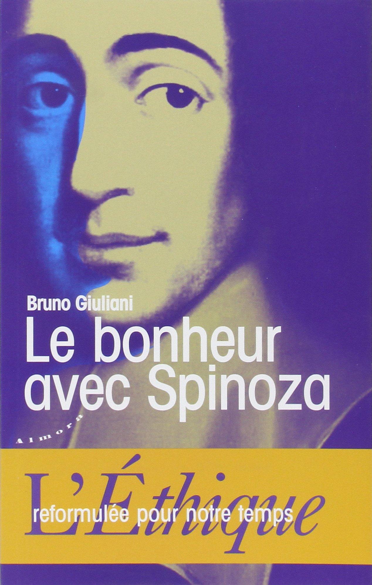 Le bonheur avec Spinoza : L'Ethique reformulée pour notre temps: Amazon.fr:  Bruno Giuliani: Livres