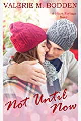 Not Until Now: A Christian Romance (Hope Springs Book 8) Kindle Edition