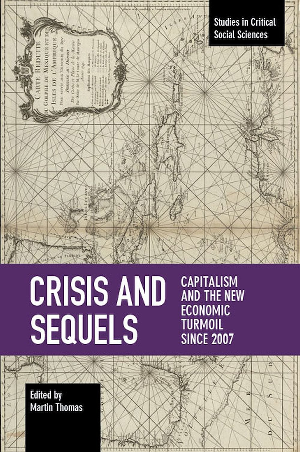 Crisis and Sequels: Capitalism and the New Economic Turmoil Since 2007 (Studies in Critical Social Sciences) by Haymarket Books