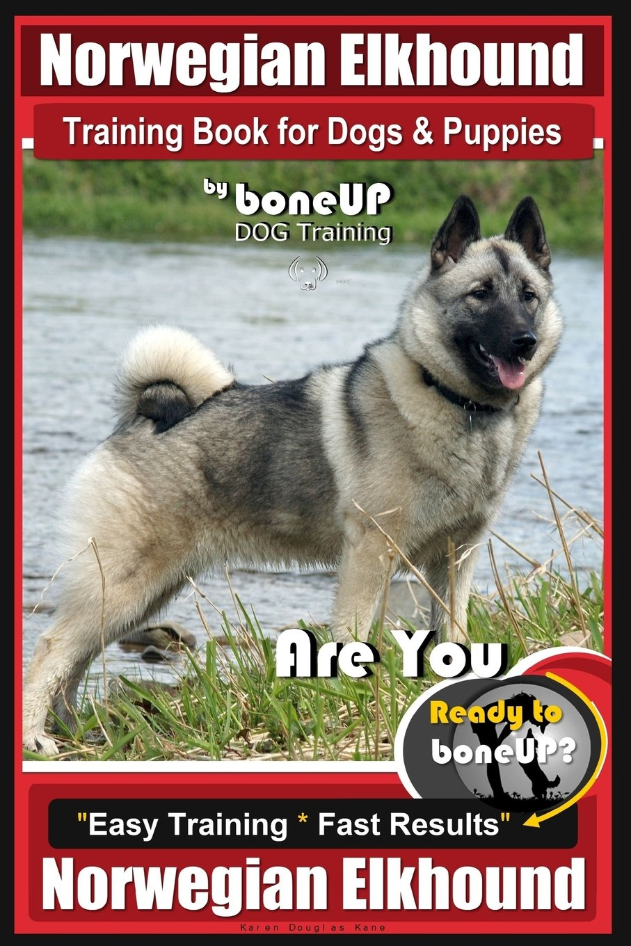 Download Norwegian Elkhound Training Book for Dogs and Puppies by Bone Up Dog Training: Are You Ready to Bone Up? Easy Training * Fast Results Norwegian Elkhound pdf