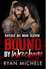 Bound by Wreckage (Ravage MC Bound Series Book 6): A Motorcycle Club Romance (Ravage MC #11) Kindle Edition