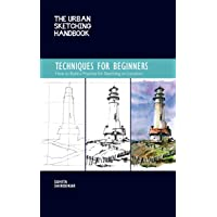 The Urban Sketching Handbook: Techniques for Beginners: How to Build a Practice for Sketching on Location
