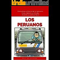 Los Peruanos: Costumbres e historia de los peruanos. Vicios, defectos y virtudes. ¿Cuándo se jodió el Perú?