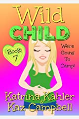 WILD CHILD - Book 7 - We're going to Camp! Kindle Edition