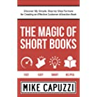 The Magic of Short Books: Discover My Simple, Step-by Step Formula for Creating an Effective Customer Attraction Book
