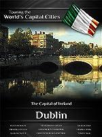 Touring the World's Capital Cities  Dublin: The Capital of Ireland