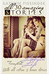All 30 Amazing Stories From My Complete Lesbian Life: With all extras and bonus stories Kindle Edition
