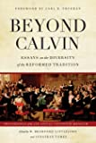 Beyond Calvin: Essays on the Diversity of the Reformed Tradition