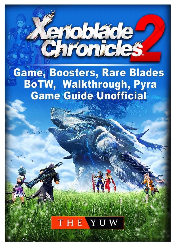 Xenoblade Chronicles 2 Game, Boosters, Rare Blades, BoTW, Walkthrough, Pyra, Game Guide Unofficial: Amazon.es: Yuw, The: Libros en idiomas extranjeros