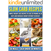 Slow Carb Recipes: Simple Weight Loss Recipes To Lose 20 Pounds in 30 Days and Increase Energy Without Exercise!: Weight…