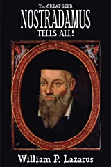 The Great Seer Nostradamus Tells All! Kindle Edition