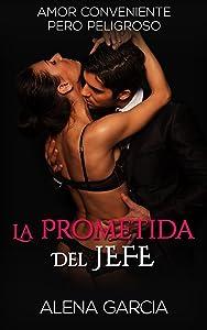 La Prometida del Jefe Millonario: Amor Conveniente pero Peligroso (Novela Romántica y Erótica en