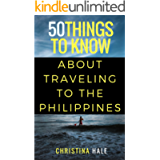 50 Things to Know About Traveling to the Philippines: Manila and Beyond (50 Things to Know Traveling)